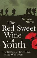 Buy The Red Sweet Wine of Youth: The Brave and Brief Lives of the War Poets